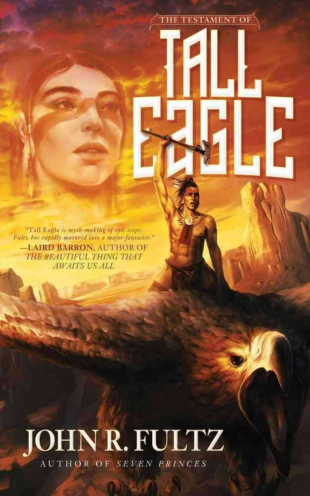 The Testament of Tall Eagle by John R. Fultz