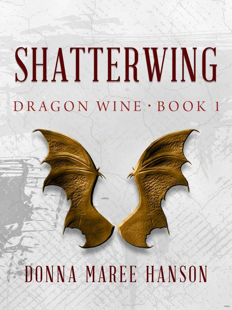 Shatterwing: Dragon Wine 1 by Donna Maree Hanson