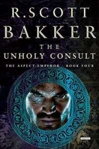 The Unholy Consult by R. Scott Bakker
