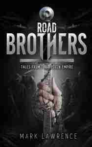 Road Brothers: Tales from the Broken Empire by Mark Lawrence